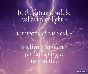 In the future it will be realized that light is a property of the Soul