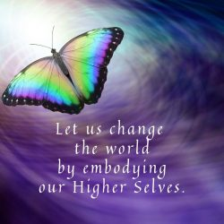 Let us change the world by embodying our Higher Selves