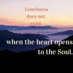 Loneliness does not exist when the heart opens