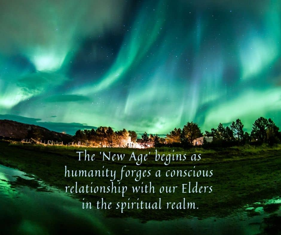 The New Age begins as humanity forges a conscious relationship with our Elders in the spiritual realm.