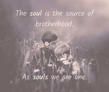 The Soul is the source of Brotherhood