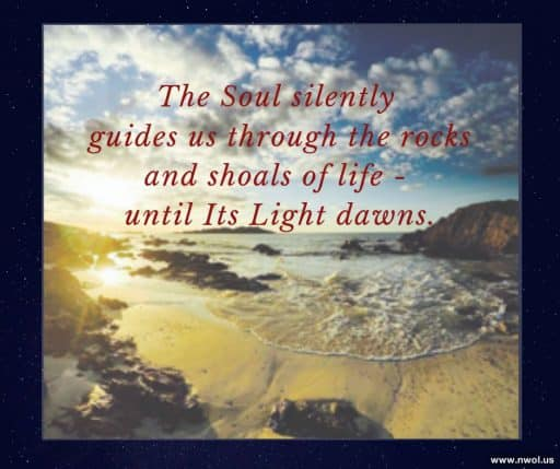 The Soul silently guides us through the rocks and shoals of life—until Its Light dawns.