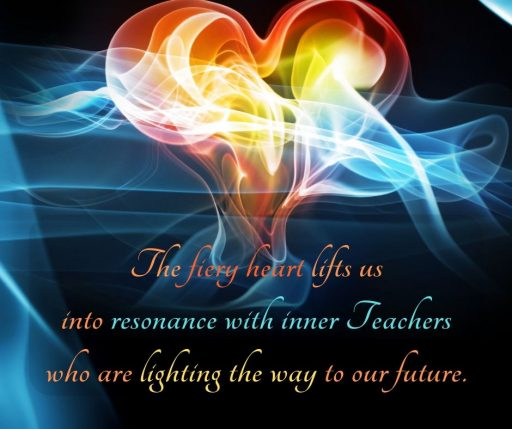 The fiery heart lifts us into resonance with inner Teachers who are lighting the way to our future.