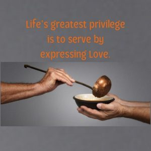 The greatest privilege is to serve by expressing Love