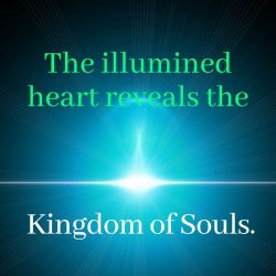 The illumined heart reveals the Kingdom of Souls