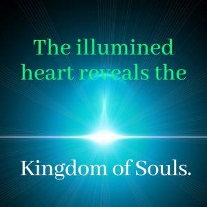 The illumined heart reveals the Kingdom of Souls