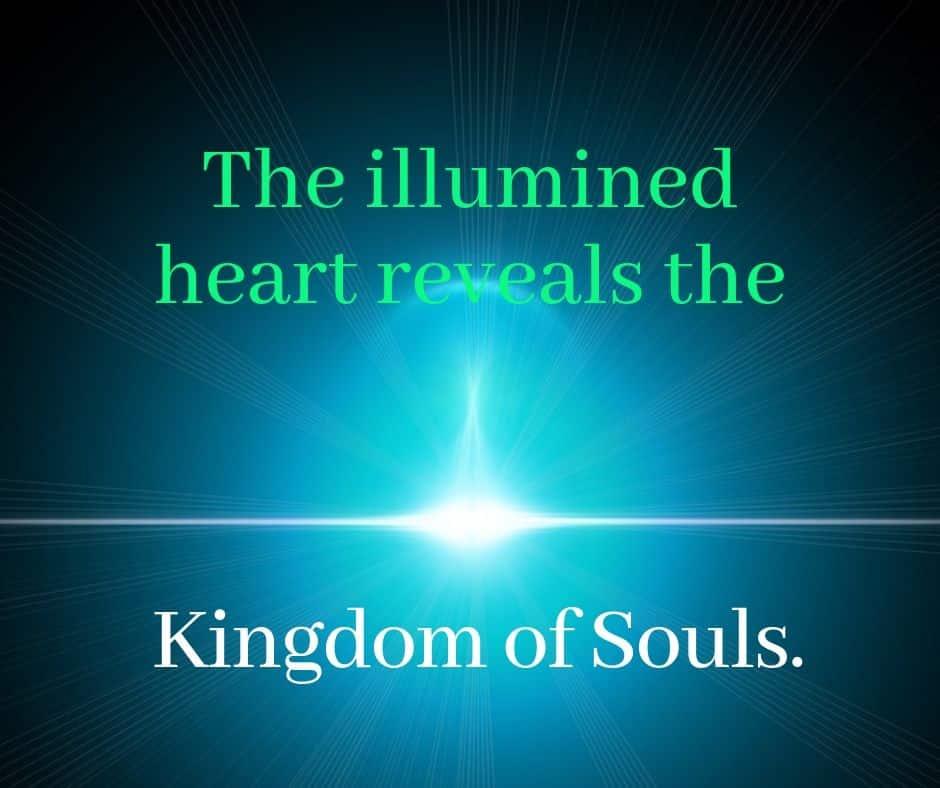 The illumined heart reveals the Kingdom of Souls.