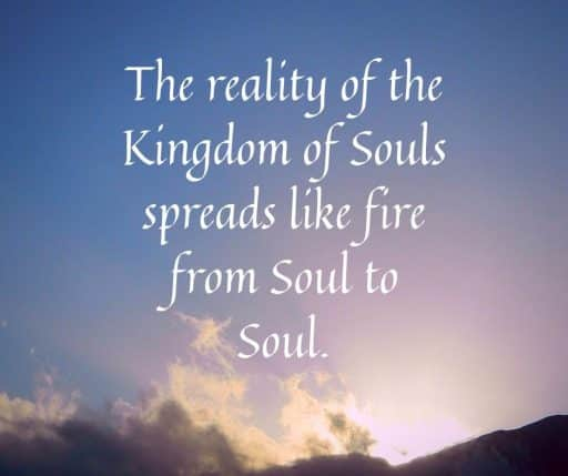 The reality of the Kingdom of Souls spreads like fire from Soul to Soul.