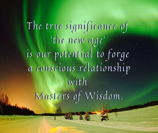 The true significance of the new age is our potential to forge a conscious relationship with Masters of Wisdom.