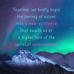 Together we boldly begin the journey of ascent into a new existence