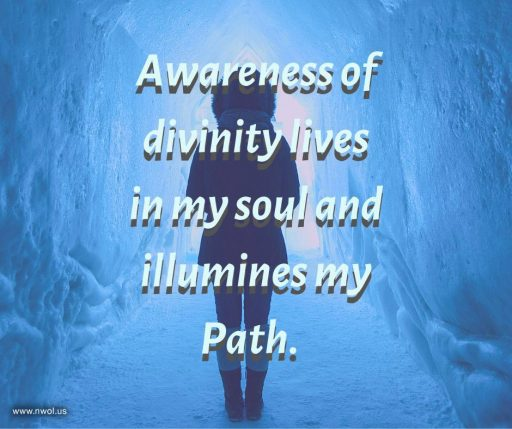 Awareness of divinity lives in my soul and illumines my Path.