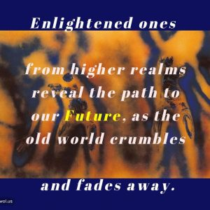 Enlightened ones from higher realms reveal the path to our Future