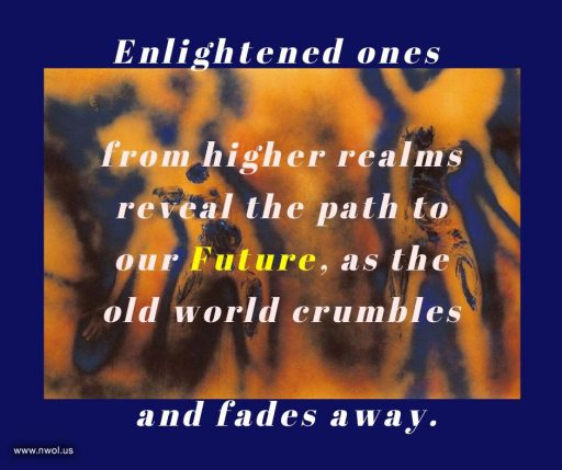 Enlightened ones from higher realms reveal the path to our Future, as the old world crumbles and fades away.