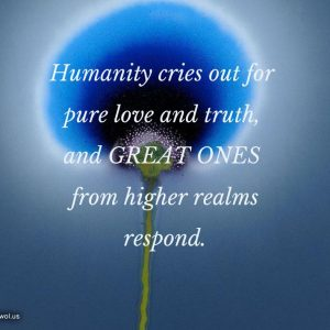 Humanity cries out for pure love and truth