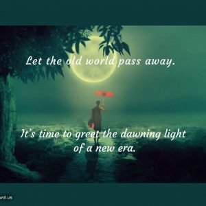 Let the old world pass away