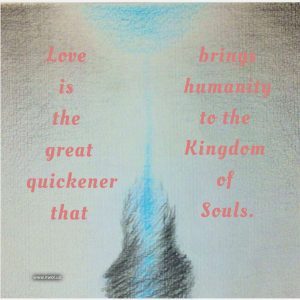 Love is the great quickener