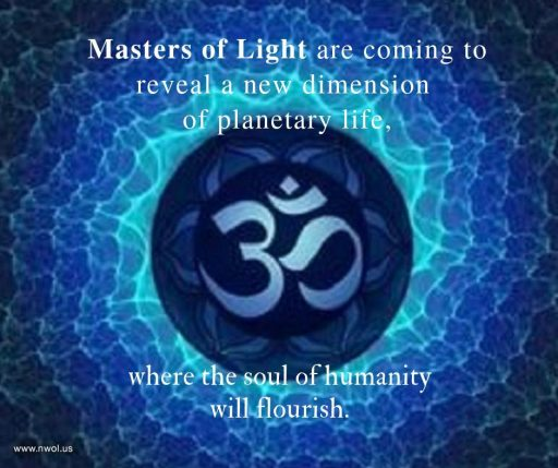 Masters of Light are coming to reveal a new dimension of planetary life, where the soul of humanity will flourish.
