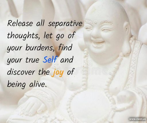 Release all separative thoughts, let go of your burdens, find your true Self and discover the joy of being alive.