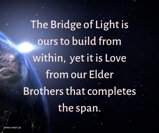 The Bridge of Light is ours to build from within, yet it is Love from our Elder Brothers that completes the span.
