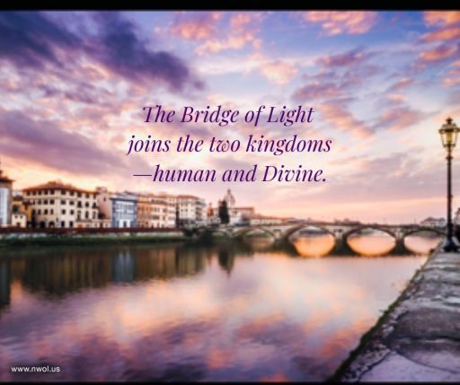 The Bridge of Light joins the two kingdoms—human and Divine.