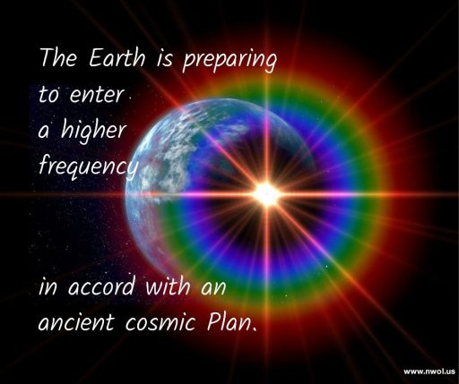 The Earth is preparing to enter a higher frequency in accord with an ancient cosmic Plan.