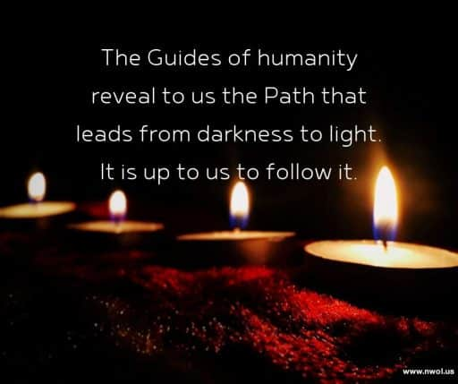 The Guides of humanity reveal to us the Path that leads from darkness to light. It is up to us to follow it.