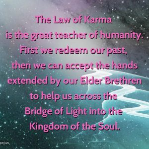 The Law of Karma is the great teacher of humanity