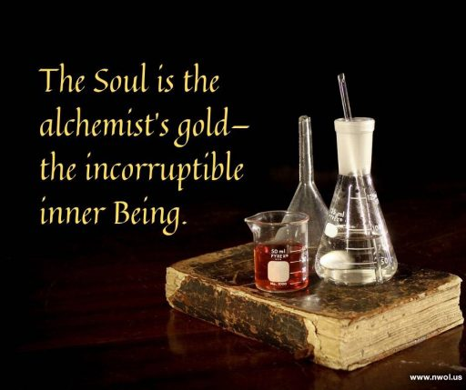 The Soul is the alchemist's gold—the incorruptible inner Being.