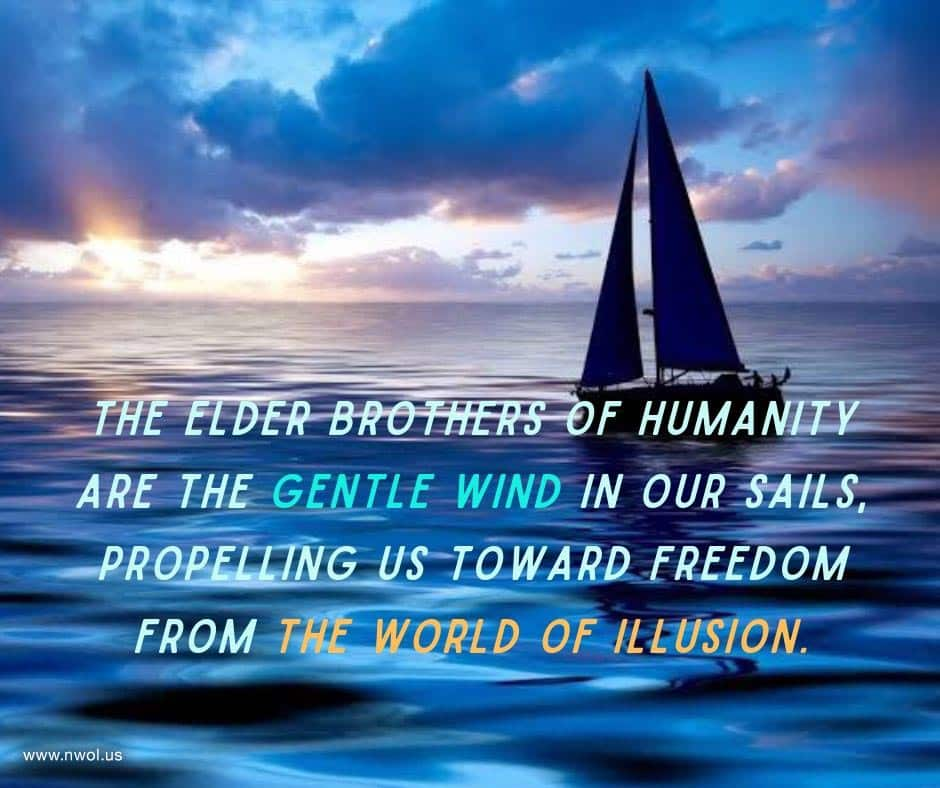 The elder Brothers of humanity are the gentle wind in our sails, propelling us toward freedom from the world of illusion.