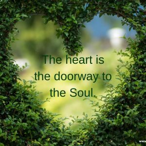 The heart is the doorway to the Soul