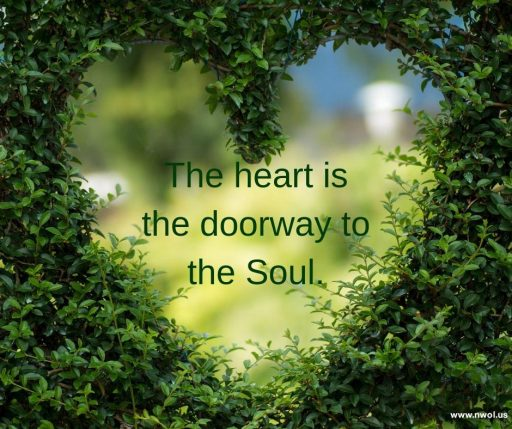 The heart is the doorway to the Soul.