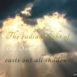 The radiant light of the soul casts out all shadows