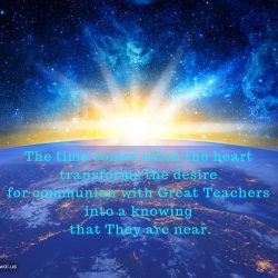 The time comes when the heart transforms the desire for communion with Great Teachers
