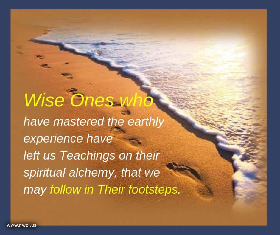 Wise Ones who have mastered the earthly experience have left us Teachings on their spiritual alchemy, that we may follow in Their footsteps.