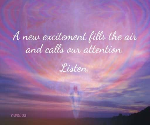 A new excitement fills the air and calls our attention. Listen.