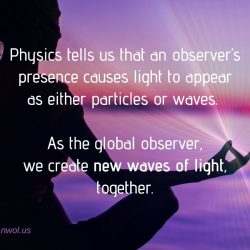 As the global observer we create new waves of light together
