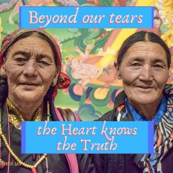 Beyond our tears the Heart knows the Truth