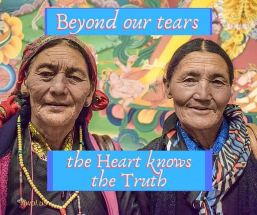 Beyond our tears the Heart knows the Truth.