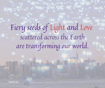 Fiery seeds of Light and Love scattered across the Earth