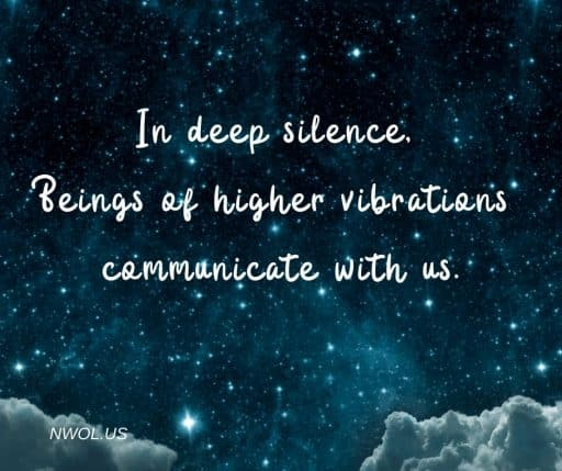 In deep inner silence, Beings of higher vibrations communicate with us.