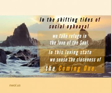 In the shifting tides of social upheaval we take refuge in the love of the Soul