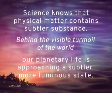 Science knows that physical matter contains subtler substance