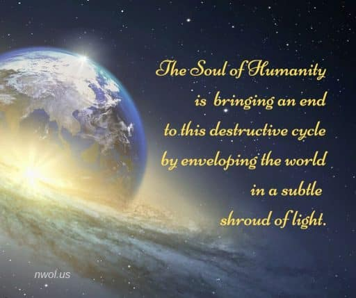 The Soul of Humanity is bringing an end to this destructive cycle by enveloping the world in a subtle shroud of light.