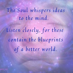 The Soul whispers ideas to the mind