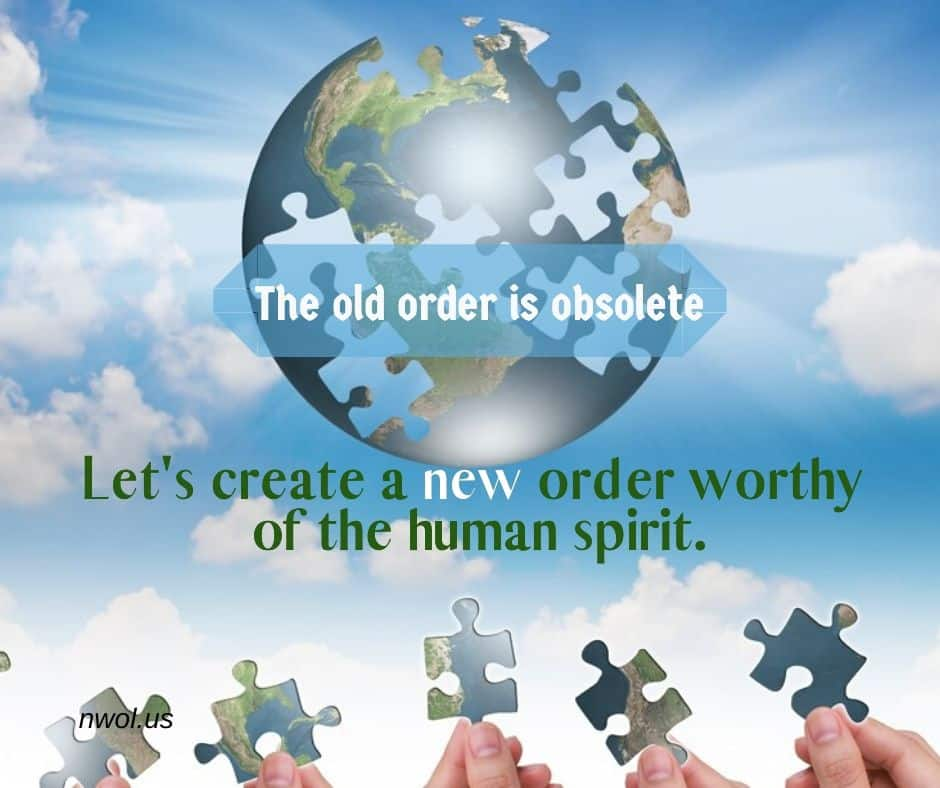 The old order is obsolete. Let's create a new order worthy of the human spirit.
