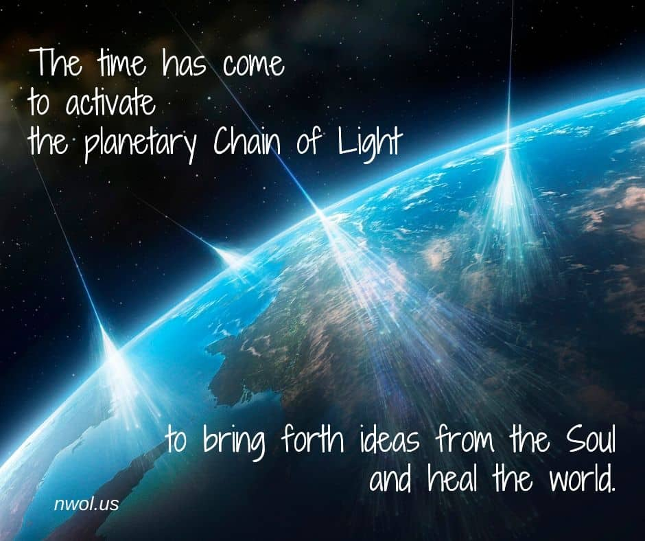The time has come to activate the planetary Chain of Light to bring forth ideas from the Soul and heal the world.