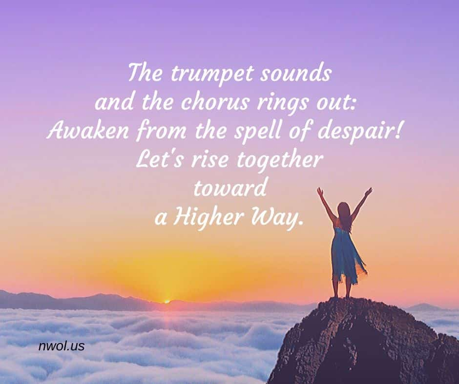 The trumpet sounds and the chorus rings out: Awaken from the spell of despair! Let's rise together toward a higher way.