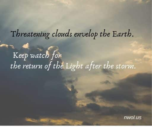 Threatening clouds envelop the Earth. Keep watch for the Light after the storm.