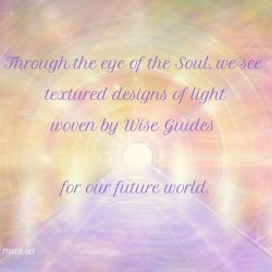 Through the eye of the Soul we see textured designs of light