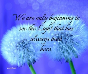 We are only beginning to see the Light that has always been here